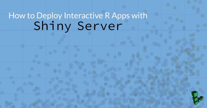 How to Deploy Interactive R Apps with Shiny Server
