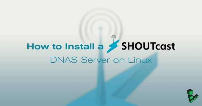 How to Install A SHOUTcast DNAS Server on Linux