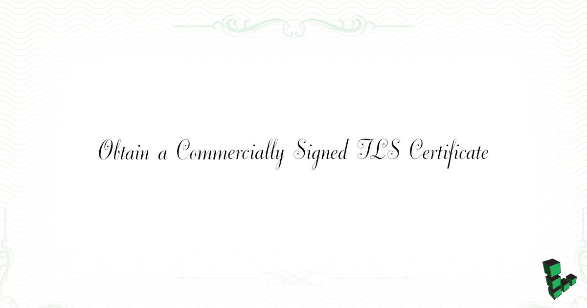 Obtain a Commercially Signed TLS Certificate