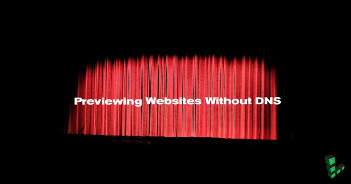 Previewing Websites without DNS