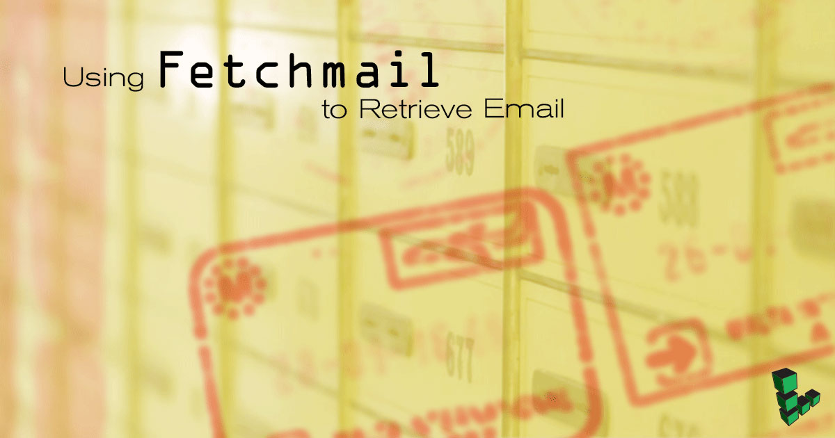 Using Fetchmail to Retrieve Email